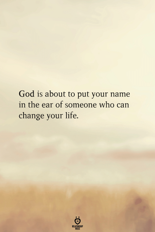 God, Life, and Change: God is about to put your name  in the ear of someone who can  change your life.