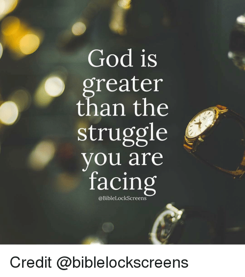 God, Memes, and Struggle: God is  reater  than the  struggle  you are  facing  @Bible LockScreens Credit @biblelockscreens