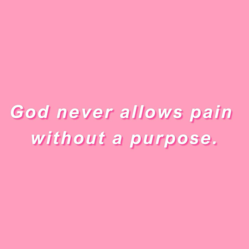 God, Never, and Pain: God never allows pain  with out a purpose.