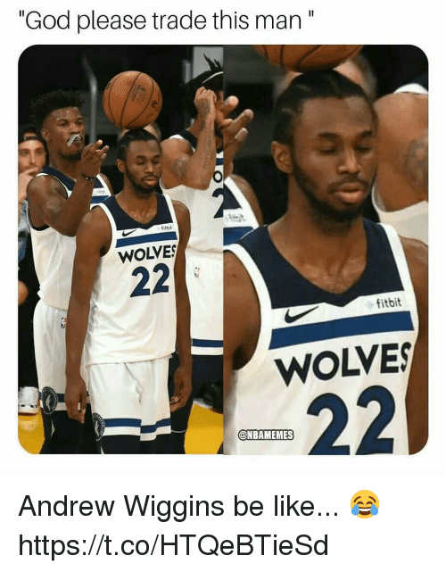 """Be Like, God, and Memes: """"God please trade this man""""  itbit  WOLVE  fitbit  WOLVES  @NBAMEMES Andrew Wiggins be like... 😂 https://t.co/HTQeBTieSd"""