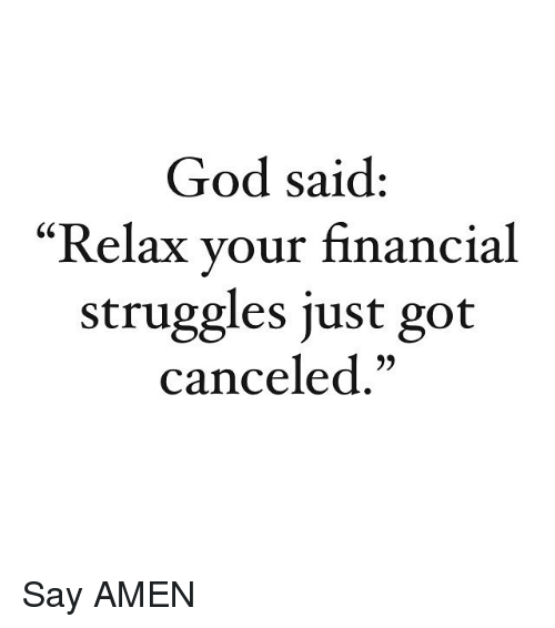 """God, Memes, and 🤖: God said:  """"Relax your financial  struggles just got  canceled."""" Say AMEN"""