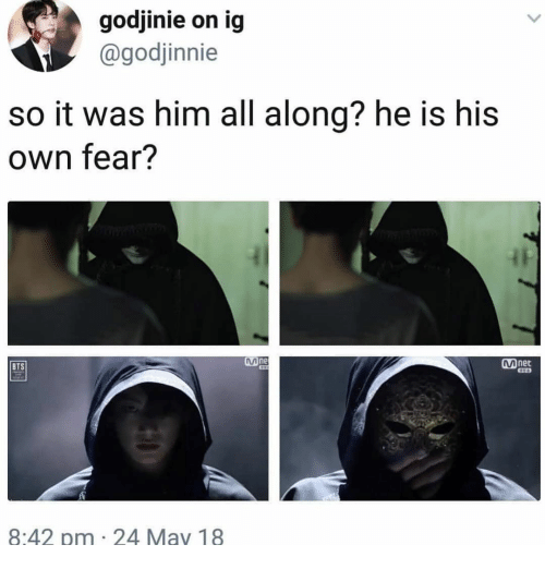 Bts, Fear, and Him: godjinie on ig  @godjinnie  so it was him all along? he is his  own fear?  one  Mnet  BTS  8:42 pm 24 May 18
