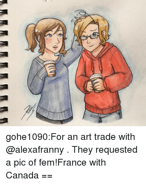 Target, Tumblr, and Blog: gohe1090:For an art trade with @alexafranny . They requested a pic of fem!France with Canada =ㅅ=