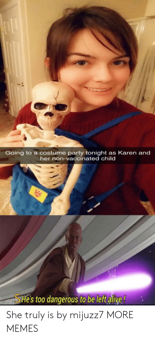 Too Dangerous: Going to a costume party tonight as Karen and  her non-vaccinated child  SHe's too dangerous to be left alive! She truly is by mijuzz7 MORE MEMES