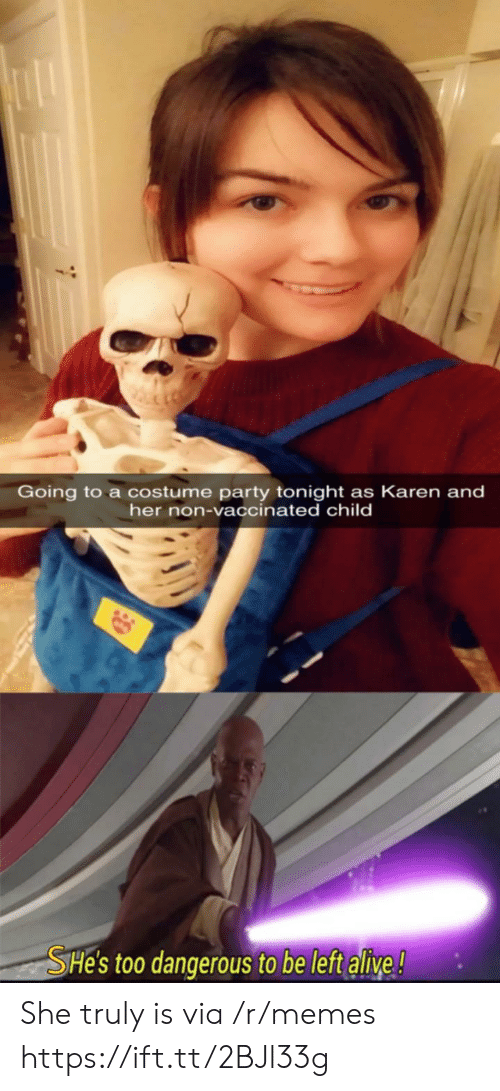 Too Dangerous: Going to a costume party tonight as Karen and  her non-vaccinated child  SHe's too dangerous to be left alive! She truly is via /r/memes https://ift.tt/2BJl33g