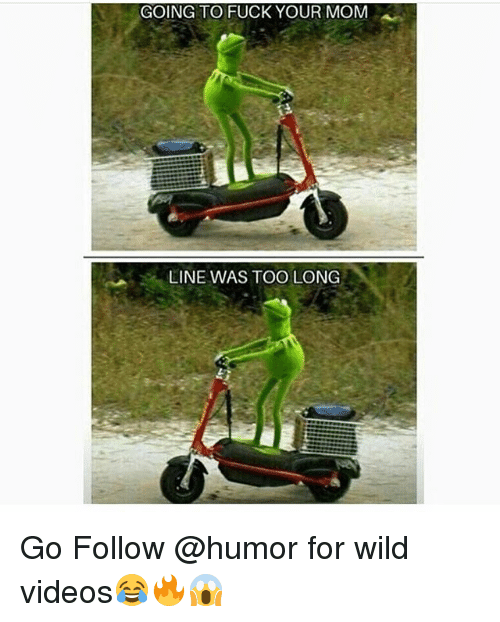 Funny, Videos, and Fuck: GOING TO FUCK YOUR MOM  LINE WAS TOO LONG Go Follow @humor for wild videos😂🔥😱
