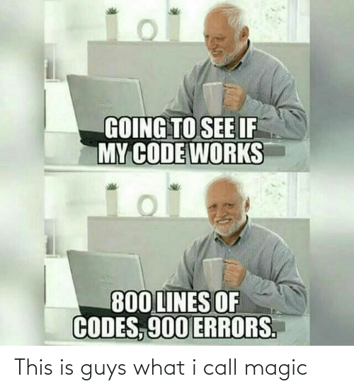 Magic, Code, and Call: GOING TO SEE IF  MY CODE WORKS  800 LINES OF  CODES, 900 ERRORS. This is guys what i call magic