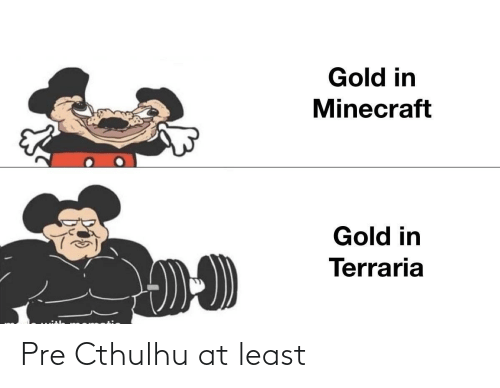 Pre: Gold in  Minecraft  Gold in  Terraria Pre Cthulhu at least