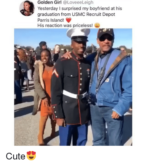 Cute, Girl, and Girl Memes: Golden Girl @LoveeeLeigh  Yesterday I surprised my boyfriend at his  graduation from USMC Recruit Depot  Parris Island!  His reaction was priceless! Cute😍