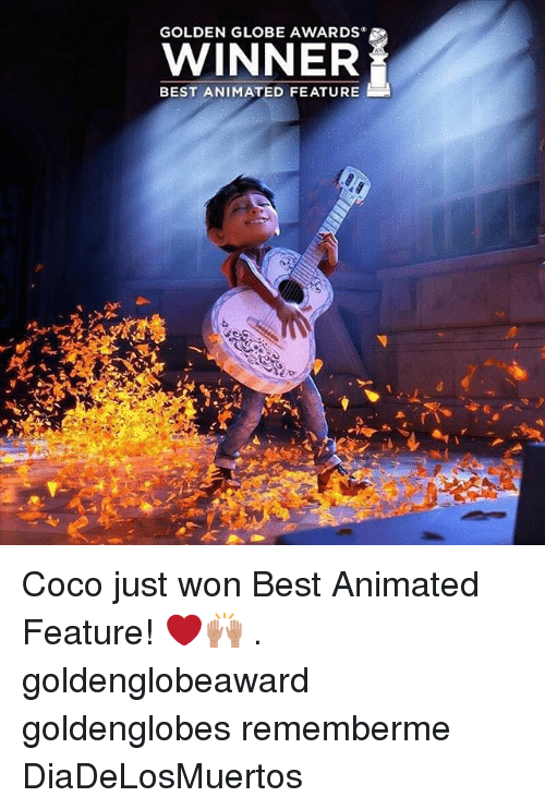 CoCo, Memes, and Best: GOLDEN GLOBE AWARDS  WINNER  BEST ANIMATED FEATURE Coco just won Best Animated Feature! ❤️🙌🏽 . goldenglobeaward goldenglobes rememberme DiaDeLosMuertos