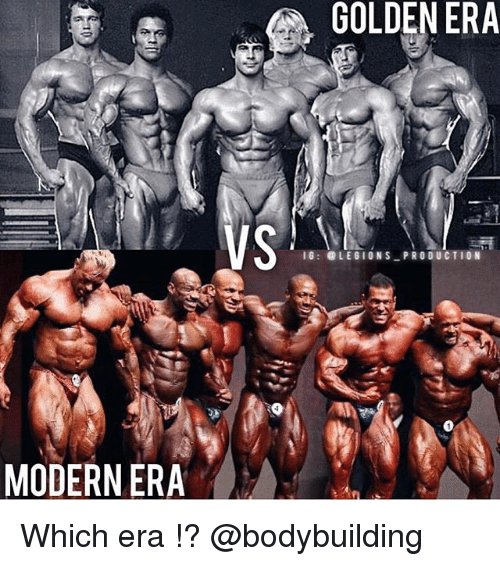 Memes, Bodybuilding, and 🤖: GOLDENERA  1G: LEGIONS PRODUCTION  0  MODERN ERA Which era !? @bodybuilding