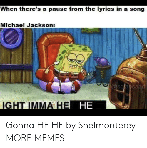 gonna: Gonna HE HE by Shelmonterey MORE MEMES
