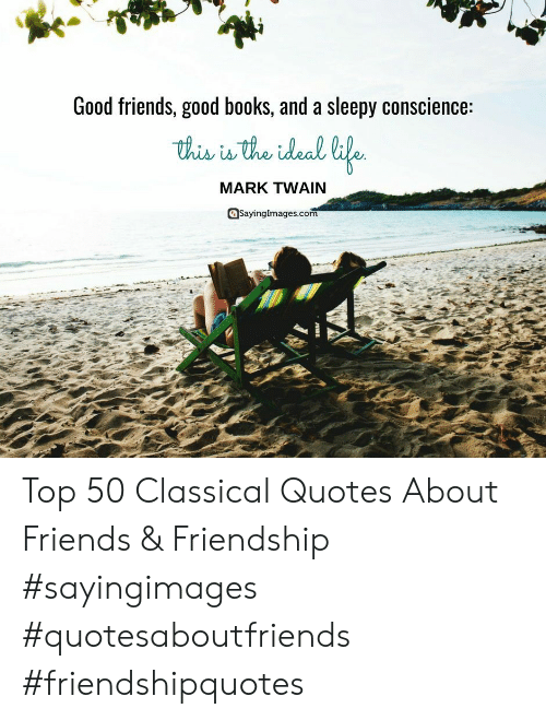 Mark Twain: Good friends, good books, and a sleepy conscience:  MARK TWAIN  Sayinglmages.com Top 50 Classical Quotes About Friends & Friendship #sayingimages #quotesaboutfriends #friendshipquotes