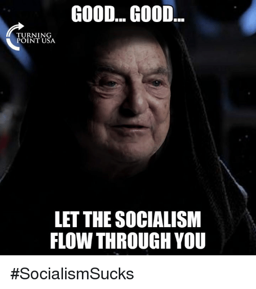Good Good: GOOD... GOOD  TURNING  POINT USA  LET THE SOCIALISM  FLOW THROUGH YOU #SocialismSucks
