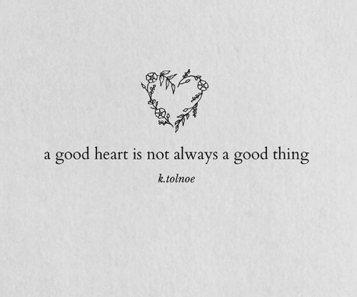 Good, Heart, and Thing: good heart is not always a good thing  a  k.tolnoe