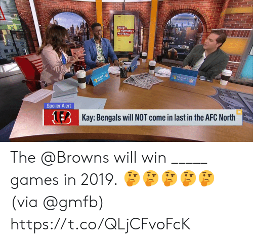 Football, Memes, and Good Morning: GOOD  MORNING  FOOTBALL  Surface  Spoiler Alert  NER  Kay: Bengals will NOT come in last in the AFC North The @Browns will win _____ games in 2019.  🤔🤔🤔🤔🤔 (via @gmfb) https://t.co/QLjCFvoFcK