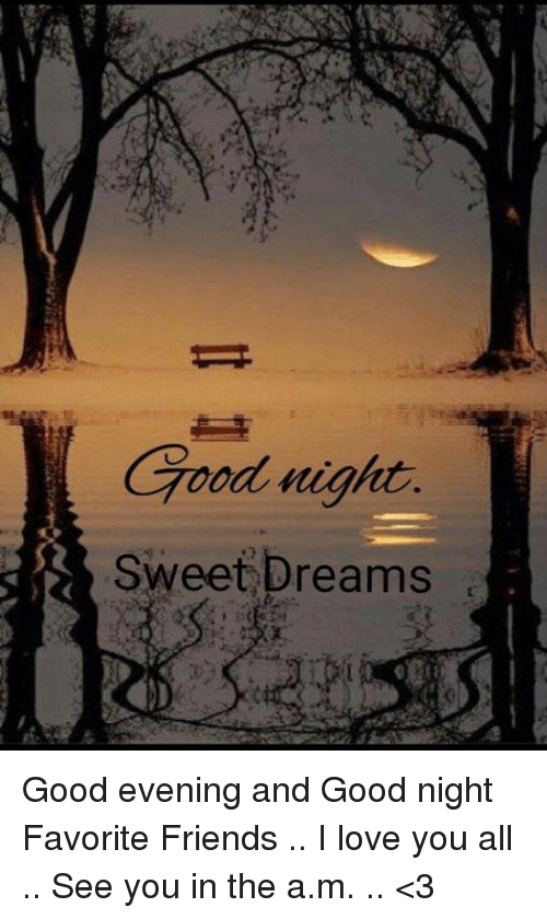 Good Night Sweet Dreams Good Evening And Good Night Favorite Friends