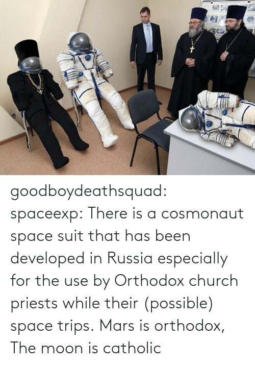 Russia: goodboydeathsquad:  spaceexp:  There is a cosmonaut space suit that has been developed in Russia especially for the use by Orthodox church priests while their (possible) space trips.    Mars is orthodox, The moon is catholic