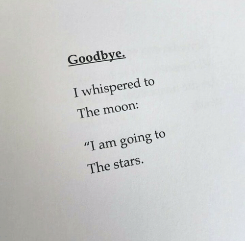 "Moon, Stars, and The Moon: Goodbye,  I whispered to  The moon:  ""I am going to  The stars."