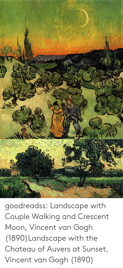 Sunset: goodreadss: Landscape with Couple Walking and Crescent Moon, Vincent van Gogh (1890)Landscape with the Chateau of Auvers at Sunset, Vincent van Gogh (1890)