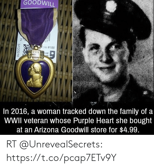 Family, Memes, and Arizona: GOODWILL  ple #188  In 2016, a woman tracked down the family of a  WWII veteran whose Purple Heart she bought  at an Arizona Goodwill store for $4.99.  3/12/2016 RT @UnreveaISecrets: https://t.co/pcap7ETv9Y