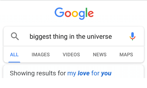 Google, Love, and News: Google  biggest thing in the universe  ALL IMAGES VIDEOS NEWS MAPS  Showing results for my love for you