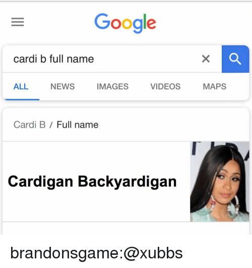 Google, News, and Tumblr: Google  cardi b full name  ALL  NEWS  IMAGES  VIDEOS  MAPS  Cardi B / Full name  Cardigan Backyardigan brandonsgame:@xubbs