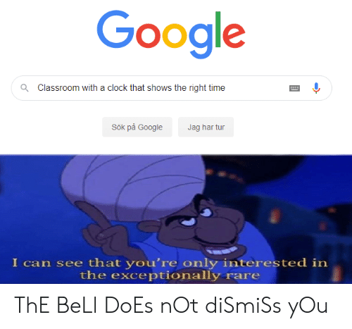 tur: Google  Classroom with a clock that shows the right time  Q  Sök på Google  Jag har tur  I can see that you're only interested in  the exceptionally rare ThE BeLl DoEs nOt diSmiSs yOu