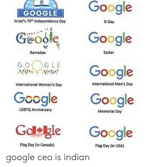 Easter, Google, and Independence Day: Google  GOOGLE  D-Day  Israel's 70th Independence Day  Google  Geodle  Easter  Ramadan  GLE  GO  Google  International Men's Day  International Women's Day  Google  Google  LGBTQ Anniversary  Memorial Day  Gdl gle  Google  Flag Day (in USA)  Flag Day (In Canada) google ceo is indian