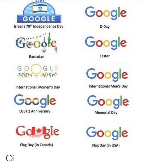 Easter, Google, and Independence Day: Google  GOOGLE  D-Day  Israel's 70th Independence Day  Google  Geoofe  Easter  Ramadan  GLE  Google  GO  International Men's Day  International Women's Day  Google  Google  Memorial Day  LGBTQ Anniversary  Gd gle  Google  Flag Day (in USA)  Flag Day (In Canada) Oi