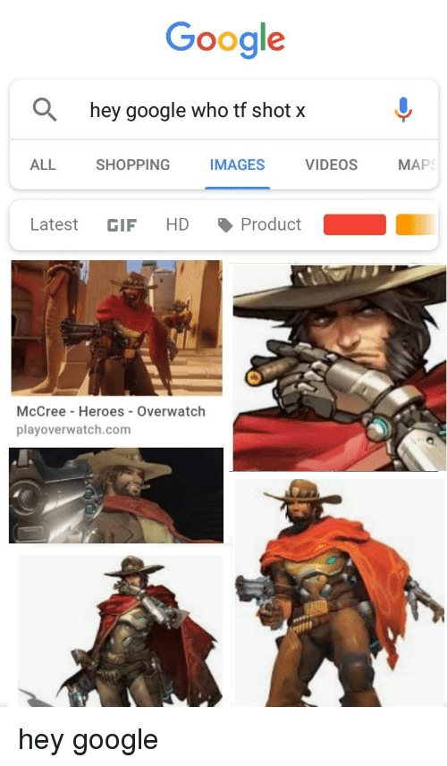 Gif, Google, and Shopping: Google  hey google who tf shot x  ALL  SHOPPING  IMAGES  VIDEOS MAP  Latest GIF HD丶Product  McCree Heroes Overwatch  playoverwatch.com