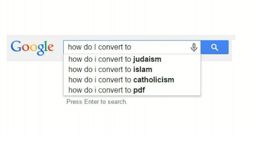 Google, Islam, and Search: Google how do I convert to  how do i convert to judaism  how do i convert to islam  how do i convert to catholicism  how do i convert to pdf  Press Enter to search.