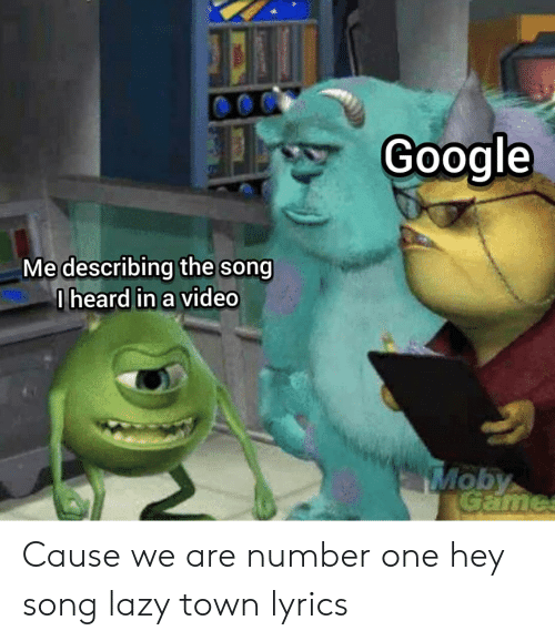 Google, Lazy, and Reddit: Google  Me describing the song  I heard in a video Cause we are number one hey song lazy town lyrics