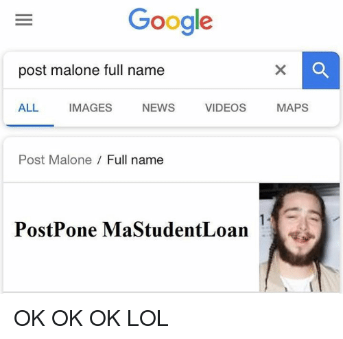 Google, Lol, and News: Google  post malone full name  ALL IMAGES NEWS VIDEOS MAPS  Post Malone Full name  PostPone MaStudentLoan OK OK OK LOL