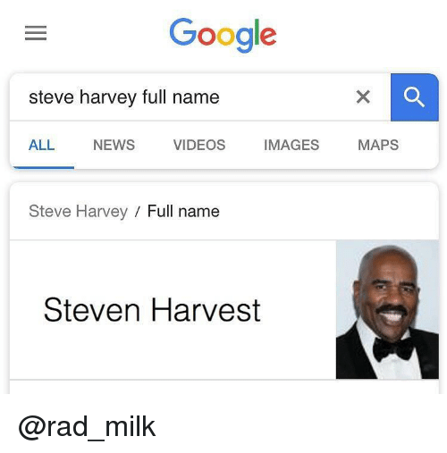 Google, News, and Steve Harvey: Google  steve harvey full name  ALL NEWS VIDEOS IMAGES MAPS  Steve Harvey Full name  Steven Harvest @rad_milk
