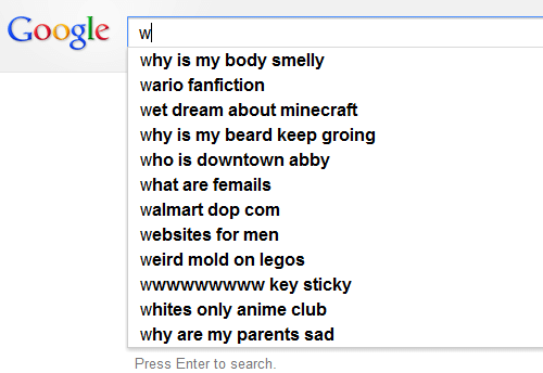 Whites: Google w  why is my body smelly  wario fanfiction  wet dream about minecraft  why is my beard keep groing  who is downtown abby  what are femails  walmart dop com  websites for men  weird mold on legos  wwwwwwwww key sticky  whites only anime club  why are my parents sad  Press Enter to search.