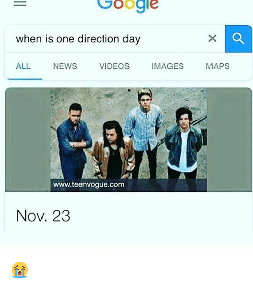 Google, Memes, and News: Google  when is one direction day  ALL NEWS VIDEOS IMAGES MAPS  www.teenvogue.com  Nov. 23 😭