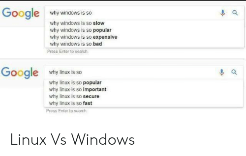Search: Google  why windows is so  why windows is so slow  why windows is so popular  why windows is so expensive  why windows is so bad  Press Enter to search  Google  why linux is so  why linux is so popular  why linux is so important  why linux is so secure  why linux is so fast  Press Enter to search Linux Vs Windows