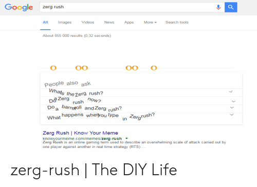 """Google Zerg: Google  zerg rush  More  All  Images  Videos  News  Apps  Search tools  About 855 000 results (0,32 seconds)  0O  People als0 ask  Whats the7erg rush?  Dazergt sh """"ow?  Doa barregoll andZerg rush?  What happens wheryou type  in  Zergrush?  Zerg Rush 