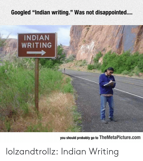 """Was Not Disappointed: Googled """"Indian writing."""" Was not disappointed..  INDIAN  WRITING  you should probably go to TheMetaPicture.com lolzandtrollz:  Indian Writing"""