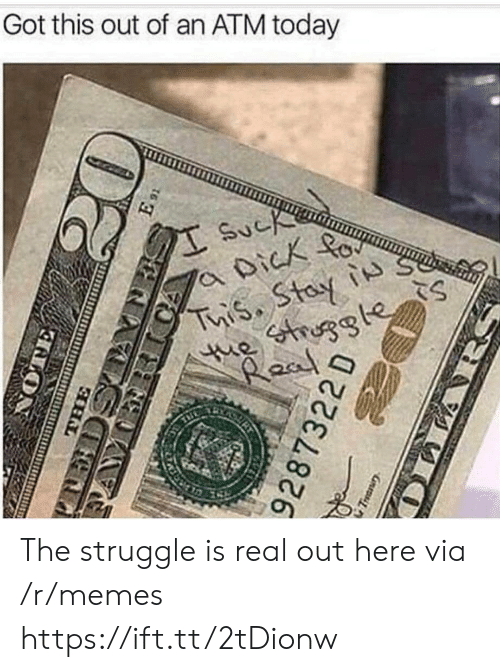 The Struggle is Real: Got this out of an ATM today The struggle is real out here via /r/memes https://ift.tt/2tDionw