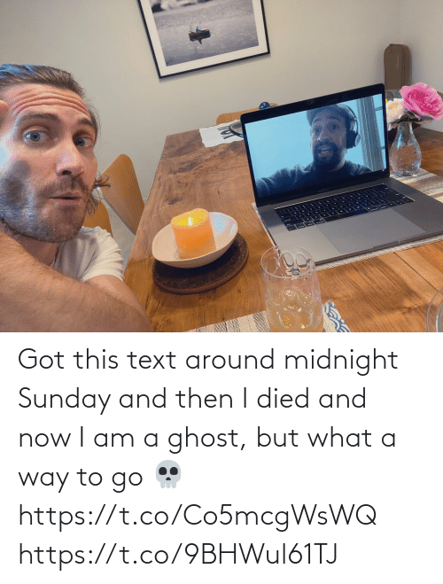 Text: Got this text around midnight Sunday and then I died and now I am a ghost, but what a way to go 💀 https://t.co/Co5mcgWsWQ https://t.co/9BHWul61TJ