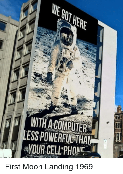 Phone, Computer, and Moon: GOT  WITH A COMPUTER  LESS POWERFUP-THAN  YOUR CELL PHONE First Moon Landing 1969