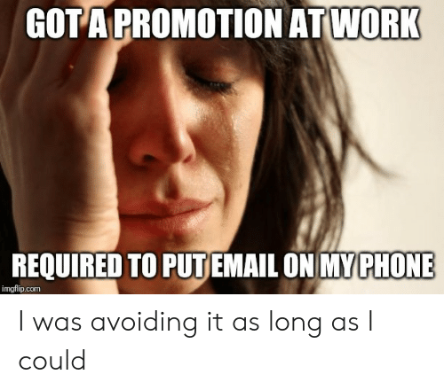 Phone, Gota, and Com: GOTA PROMOTION ATWORK  REQUIRED TO PUTEMAIL ON MY PHONE  imgflip.com I was avoiding it as long as I could