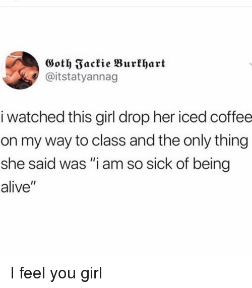 """Alive, Coffee, and Girl: Goth Fackie Burkhart  @itstatyannag  i watched this girl drop her iced coffee  on my way to class and the only thing  she said was """"i am so sick of being  alive"""" I feel you girl"""