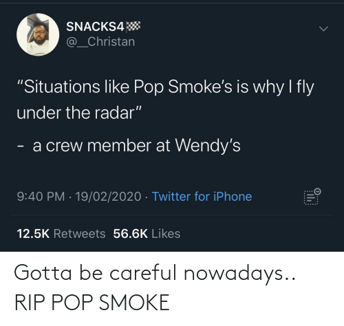 nowadays: Gotta be careful nowadays.. RIP POP SMOKE