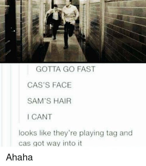Memes, 🤖, and Sam: GOTTA GO FAST  CAS'S FACE  SAM'S HAIR  I CANT  looks like they're playing tag and  cas got way into it Ahaha
