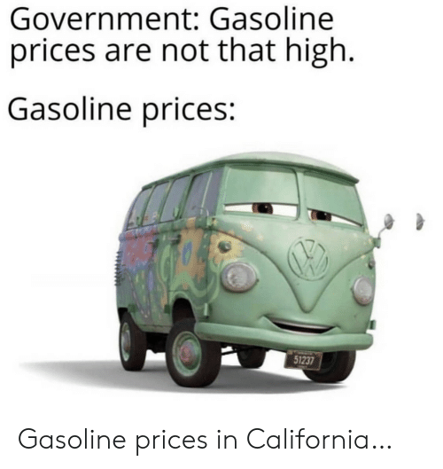 gasoline: Government: Gasoline  prices are not that high  Gasoline prices:  51237 Gasoline prices in California…