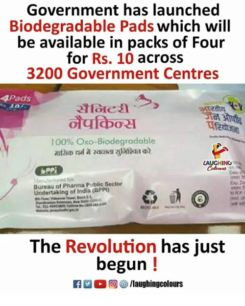 Anaconda, India, and Revolution: Government has launched  Biodegradable Pads which will  be available in packs of Four  for Rs. 10 across  3200 Government Centres  4Pads  100% Oxo-Biodegradable  LAUGHING  Bureau of Pharma Public Sector  Undertaking of India (BPP)  The Revolution has just  begun!