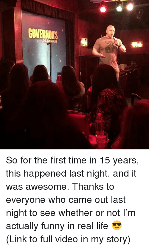 Funny, Life, and Link: GOVERNORS  THE BRONERNCE So for the first time in 15 years, this happened last night, and it was awesome. Thanks to everyone who came out last night to see whether or not I'm actually funny in real life 😎 (Link to full video in my story)